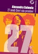 Salmela Alexandra: 27 aneb Smrt vás proslaví - Angie je 27 let. Studuje finštinu v Praze, ale má pocit, že žije nenaplněný život – přelomový rok, ve kterém zemřel Jimi Hendrix, Janis Joplin i Kurt Cobain (Argo)